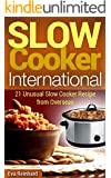 Slow Cooker International: 21 Unusual Slow Cooker Recipe from Overseas (Overnight Cooking, Casseroles, Foreign Food)