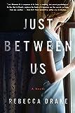 Just Between Us: A Novel