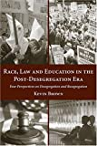 Race, Law and Education in the Post-Desegregation Era : Four Perspectives on Desegregation and Resegregation, Brown, Kevin, 1594600252