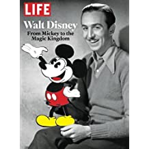 LIFE Walt Disney: From Mickey to the Magic Kingdom