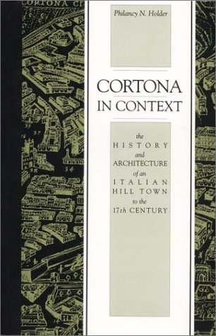Cortona in Context: The History and Architecture of an Italian Hill Town to the 17th Century