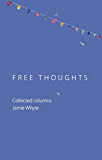 Free Thoughts: Collected Columns of Jamie Whyte