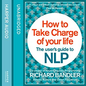 How to Take Charge of Your Life: The User's Guide to NLP Audiobook