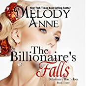 The Billionaire Falls: Billionaire Bachelors, Book 3 | Melody Anne
