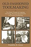 Old-Fashioned Toolmaking: The Classic Treatise on Lapping, Threading, Precision Measurements, and General Toolmaking