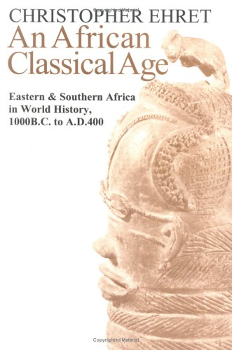 An African Classical Age: Eastern and Southern Africa in World History 1000 BC to AD 400