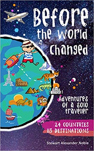 Front cover for the book Before the World Changed: Adventures of a Solo Traveller by Stewart Alexander Noble