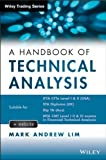 A Handbook of Technical Analysis : The Practitioner's Comprehensive Guide to Technical Analysis, Lim, Mark Andrew, 1118498917