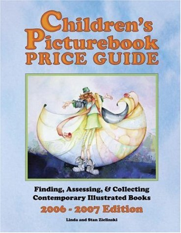 Children's Picturebook Price Guide, 2006-2007: Finding, Assessing, & Collecting Contemporary Illustrated Books