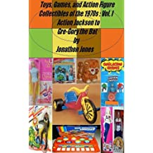Toys, Games, and Action Figure Collectibles of the 1970s: Volume I Action Jackson to Gre-Gory the Bat