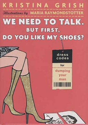We Need to Talk. But First, Do You Like My Shoes?: Dress Codes for Dumping Your Man ()