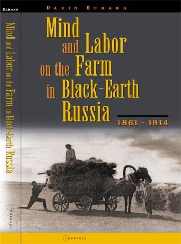 Mind and Labor on the Farm in Black-Earth Russia, 1861-1914 David Kerans