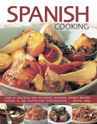 Spanish Cooking: Over 65 Delicious and Authentic Regional Spanish Recipes Shown in 300 Step-By-Step Photographs by Pepita Aris