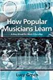 img - for How Popular Musicians Learn: A Way Ahead for Music Education (Ashgate Popular and Folk Music Series) (Ashgate Popular and Folk Music Series) by Lucy Green (2002-08-03) book / textbook / text book
