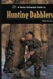 A Ducks Unlimited Guide to Hunting Dabblers, Wade Bourne, 1932052003