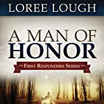 A Man of Honor: First Responders Series #3 | Loree Lough