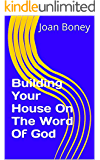Building Your House On The Word Of God (Life in Christ Book 10)