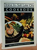 img - for Dining In--Salt Lake City: Cookbook : A Collection of Gourmet Recipes for Complete Meals from the Salt Lake City Area's Finest Restaurants (Dining in Series) by Larry Gerlach (1985-12-03) book / textbook / text book