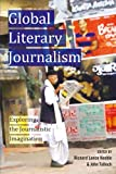 Global Literary Journalism : Exploring the Journalistic Imagination, Keeble, Richard and Tulloch, John, 143311867X