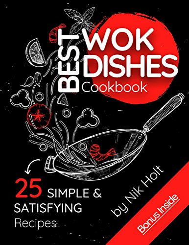 Best WOK Dishes Cookbook: 25 Simple and Satisfying Recipes by Nik Holt