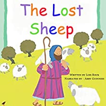 The Lost Sheep | Livre audio Auteur(s) : Lois Rock Narrateur(s) : Abby Guinness