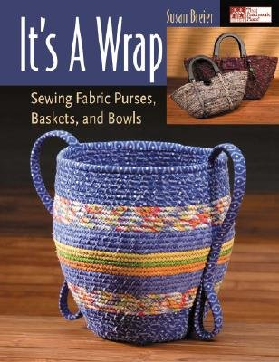 - It's a Wrap: Sewing Fabric Purses, Baskets, and Bowls [ITS A WRAP -OS]