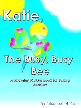 Katie, the Busy, Busy, Bee (A Rhyming Picture Book for Young Readers) by [Lane, Diamond M.]