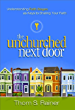 The Unchurched Next Door: Understanding Faith Stages as Keys to Sharing Your Faith