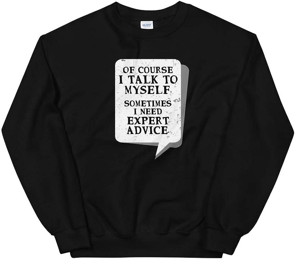 Course I Talk to Myself Sometimes I Need Expert Advice Talking Unisex Sweatshirt