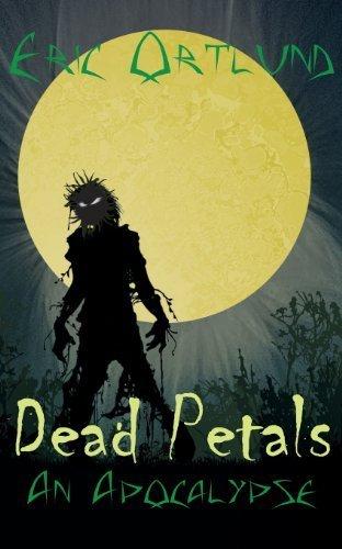 Dead Petals - An Apocalypse by Eric Ortlund (2013-03-22)