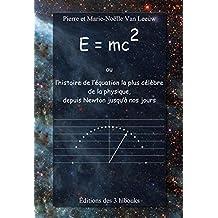 E=mc2 ou l'histoire de l'équation la plus célèbre de la physique, depuis Newton jusqu'à nos jours (Les lois de la physique expliquées à mes petits-enfants t. 5) (French Edition)