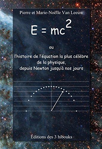 E=mc2 Ou L'histoire De L'équation La Plus Célèbre De La Physique, Depuis Newton Jusqu'à Nos Jours Les Lois De La Physique Expliquées à Mes Petits-enfants T. 5 French Edition