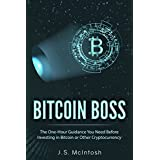Bitcoin Boss: The One-Hour Guidance You Need Before Investing in Bitcoin or Other Cryptocurrency (Clear Explanations of Bitcoin, Blockchain Technology, Other Cryptos Plus Potential and Risks)