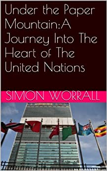 Under the Paper Mountain:A Journey Into The Heart of The United Nations by [worrall, simon]