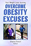 You CAN lose weight. Obesity is caused by excuses we believe we cannot overcome. We don't have time, we don't have the energy - we can't. We can't take the steps necessary to become fit and healthy. So we continue binge eating and never exercise and ...