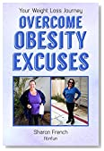 Your Weight Loss Journey - Overcome Obesity Excuses: Gain focus motivation energy self-esteem. Use psychology to calm and inspire. Improve body image. Stop guilty binge eating!