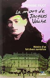 La Mort de Jacques Vaché: Histoire d'un fait divers surréaliste