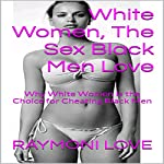 White Women, the Pussy Black Men Love: Why White Women Are the Choice for Cheating Black Men | Raymoni Love