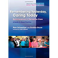 Remembering Yesterday, Caring Today: Reminiscence in Dementia Care: A Guide to Good Practice (University of Bradford Dementia Good Practice Guides)