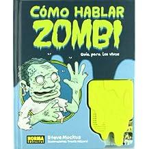 Como hablar zombie / How to Speak Zombie: Guia para los vivos / A Guide for the Living (Spanish Edition)