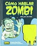 Como hablar zombie / How to Speak Zombie: Guia para los vivos / A Guide for the Living (Spanish Edition)