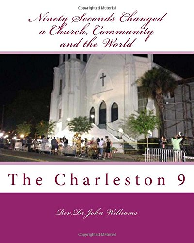 Download Ninety Seconds Changed a Church, Community and the World: The Charleston 9 pdf
