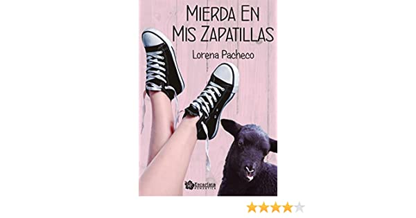 Mierda en mis zapatillas (Spanish Edition) - Kindle edition by Lorena Pacheco, Escarlata Ediciones. Literature & Fiction Kindle eBooks @ Amazon.com.