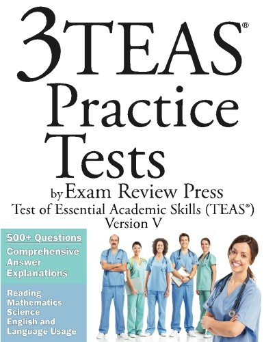 3 TEAS Practice Tests by Exam Review Press: Test of Essential Academic Skills (TEAS) Version V