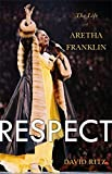 Respect: The Life of Aretha Franklin by Ritz, David (2014) Hardcover