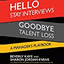 Hello Stay Interviews, Goodbye Talent Loss: A Manager's Playbook Audiobook by Beverly Kaye, Sharon Jordan-Evans Narrated by Julie Eickhoff