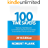 100 Time Savers: Start Less, Finish More, and Cut 10 Minutes a Day from Your Schedule to Gain 60 Hours of Free Time Per Year