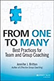 From One to Many : Best Practices for Team and Group Coaching, Britton, Jennifer J., 1118549279