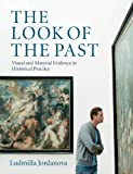 The Look of the Past : Visual and Material Evidence in Historical Practice, Jordanova, Ludmilla, 0521709067