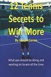 12 Tennis Secrets to Win More by Joseph Correa, Joseph Correa, 1489569162